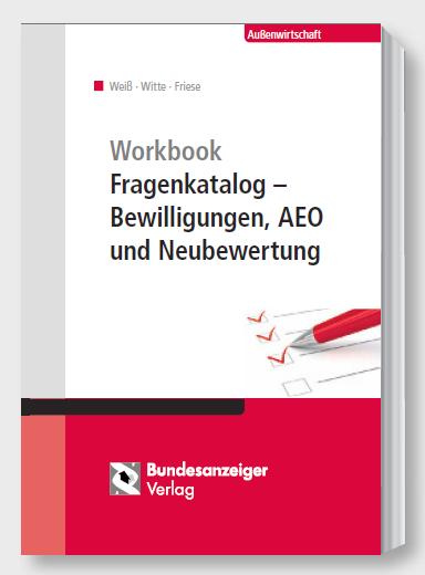 """""""Workbook Fragenkatalog - Bewilligungen, AEO und Neubewertung"""""""